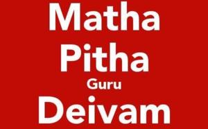 Le vrai sens de: Matha, Pitha, Guru, Deivam